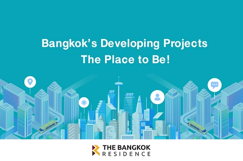 Bangkok's Developing Projects: The Place to Be!