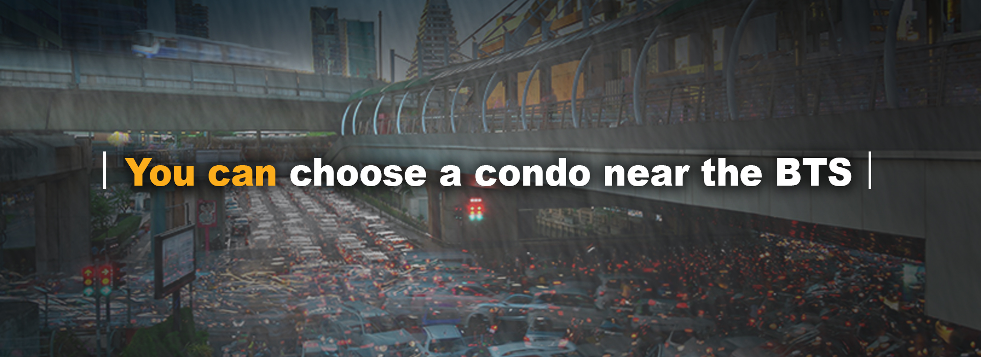 You can choose a condo near the BTS